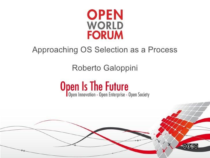 Approaching OS Selection as a Process            Roberto Galoppini