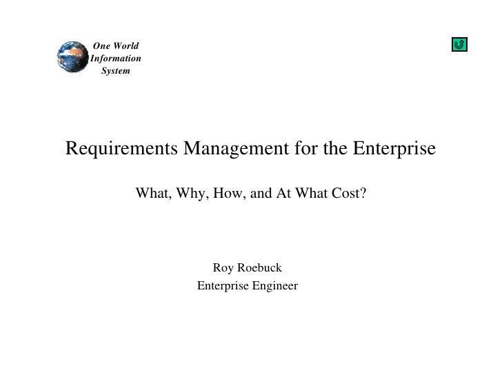 One World   Information     System     Requirements Management for the Enterprise             What, Why, How, and At What ...