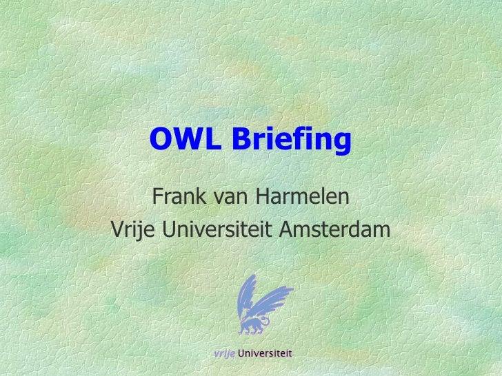 OWL Briefing      Frank van Harmelen Vrije Universiteit Amsterdam