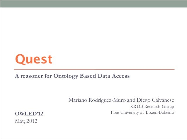 A reasoner for Ontology Based Data Access Mariano Rodríguez-Muro and Diego Calvanese KRDB Research Group Free University o...