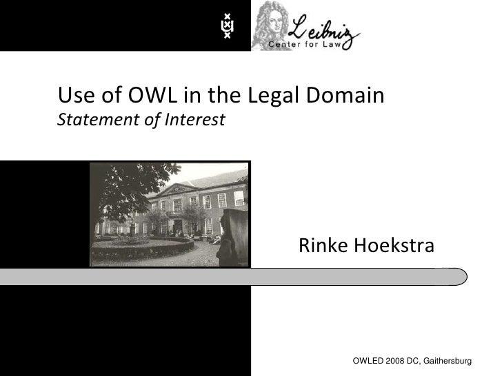 Rinke Hoekstra<br />Use of OWL in the Legal DomainStatement of Interest<br />OWLED 2008 DC, Gaithersburg<br />
