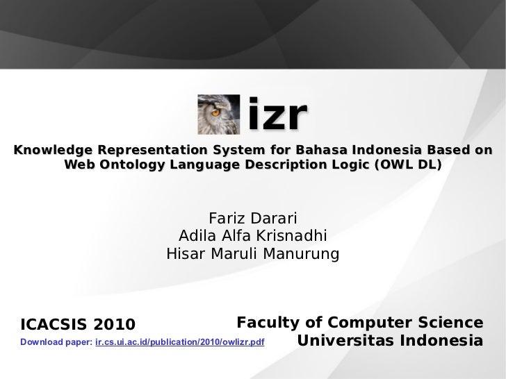 Knowledge Representation System for Bahasa Indonesia Based on Web Ontology Language Description Logic (OWL DL) Fariz Darar...