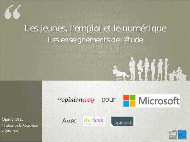 Les jeunes, l'emploi et le numérique Les enseignements de l'étude  pour OpinionWay 15 place de la République 75003 Paris. ...