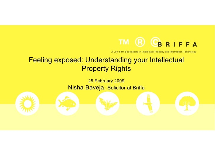Feeling exposed: Understanding your Intellectual Property Rights 25 February 2009 Nisha Baveja,  Solicitor at Briffa A Law...
