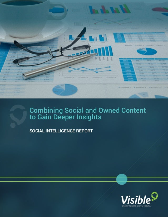 Combining Social and Owned Content to Gain Deeper Insights SOCIAL INTELLIGENCE REPORT