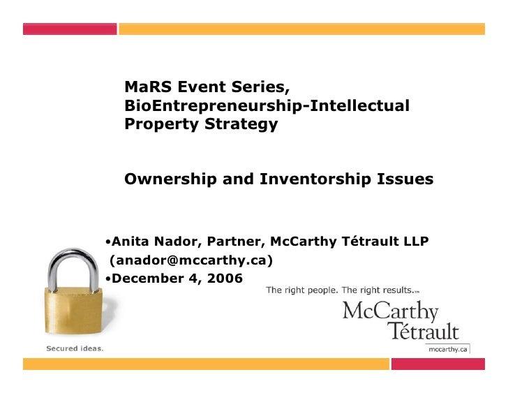 MaRS Event Series,   BioEntrepreneurship-Intellectual   Property Strategy     Ownership and Inventorship Issues   •Anita N...