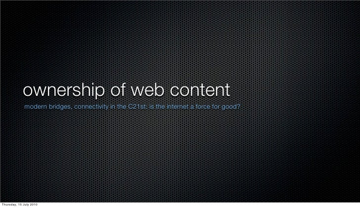 ownership of web content              modern bridges, connectivity in the C21st: is the internet a force for good?     Thu...