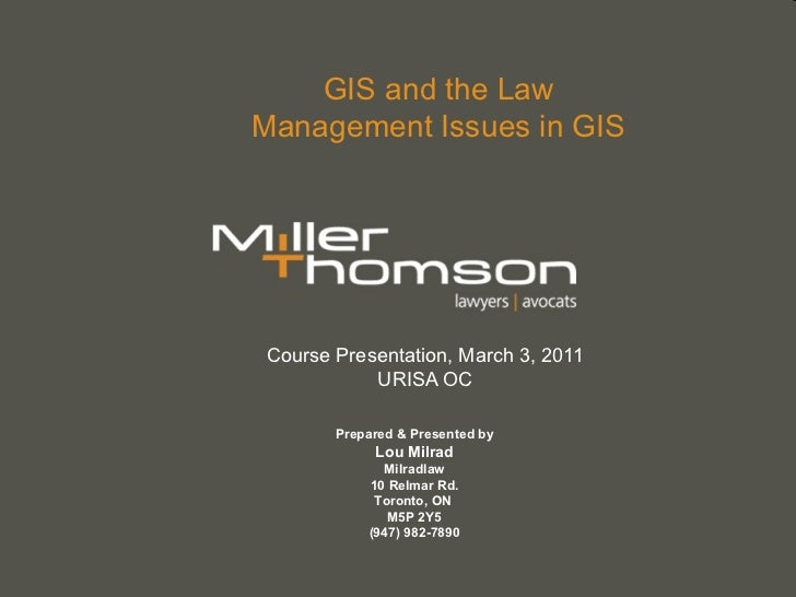 GIS and the Law Management Issues in GIS Course Presentation, March 3, 2011 URISA OC Prepared & Presented by Lou Milrad Mi...
