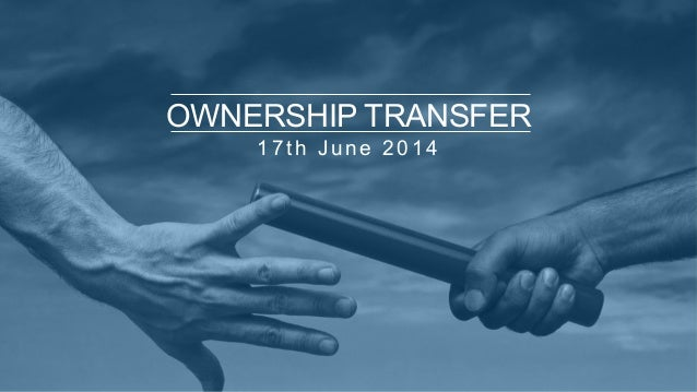 1 7 t h J u n e 2 0 1 4 OWNERSHIP TRANSFER