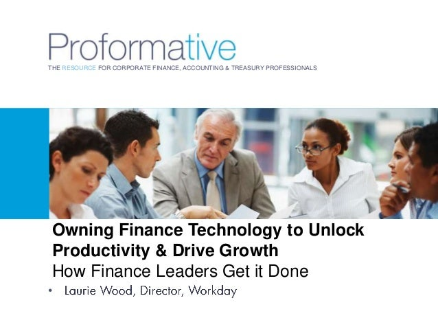 THE RESOURCE FOR CORPORATE FINANCE, ACCOUNTING & TREASURY PROFESSIONALS  Owning Finance Technology to Unlock Productivity ...