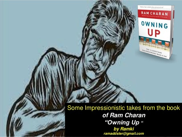 """Some Impressionistic takes from the book of Ram Charan """"Owning Up """" by Ramki ramaddster@gmail.com"""