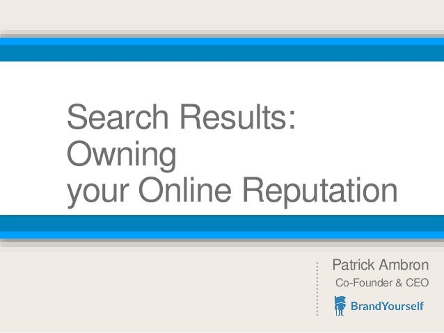 Search Results: Owning your Online Reputation Patrick Ambron Co-Founder & CEO