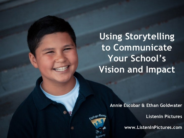 Using Storytellingto Communicate  Your School'sVision and Impact  Annie Escobar & Ethan Goldwater                 ListenIn...