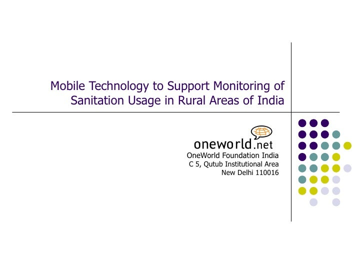 Mobile Technology to Support Monitoring of Sanitation Usage in Rural Areas of India OneWorld Foundation India C 5, Qutub I...