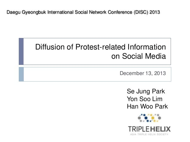 Daegu Gyeongbuk International Social Network Conference (DISC) 2013  Diffusion of Protest-related Information on Social Me...