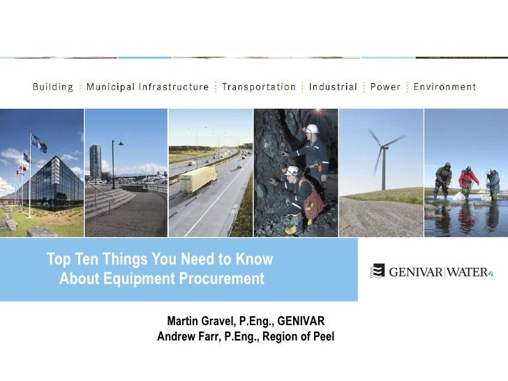 Top Ten Things You Need to Know  About Equipment Procurement Martin Gravel, P.Eng., GENIVAR Andrew Farr, P.Eng., Region of...