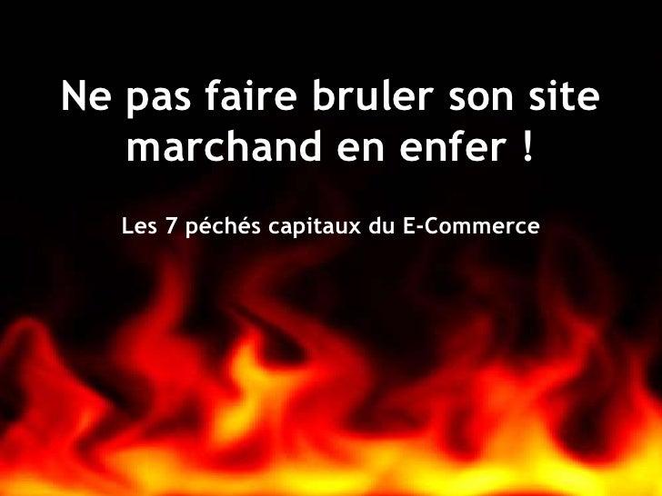 Ne pas faire bruler son site marchand en enfer !<br />Les 7 péchés capitaux du E-Commerce<br />