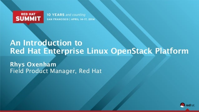 An Introduction to  Red Hat Enterprise Linux OpenStack Platform Rhys Oxenham Field Product Manager, Red Hat