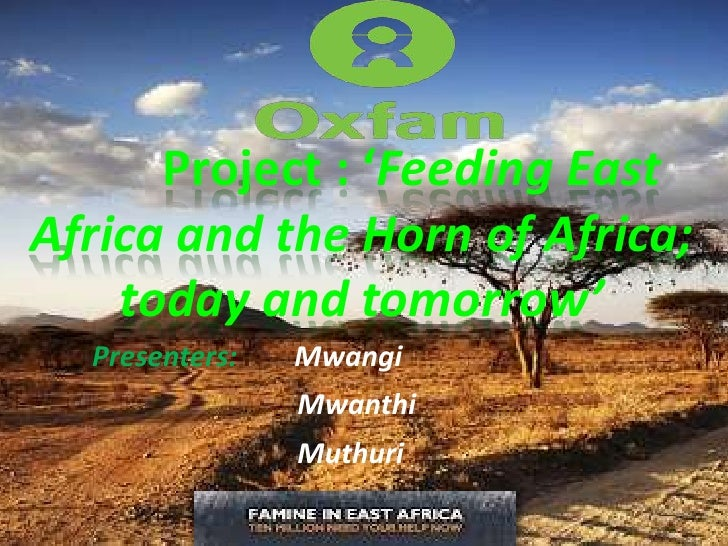 Project : 'Feeding EastAfrica and the Horn of Africa;    today and tomorrow'  Presenters:   Mwangi                Mwanthi ...