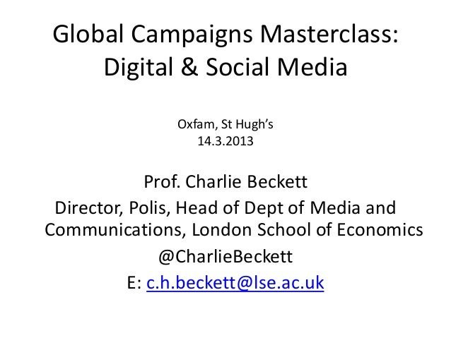 Global Campaigns Masterclass:    Digital & Social Media               Oxfam, St Hugh's                  14.3.2013         ...
