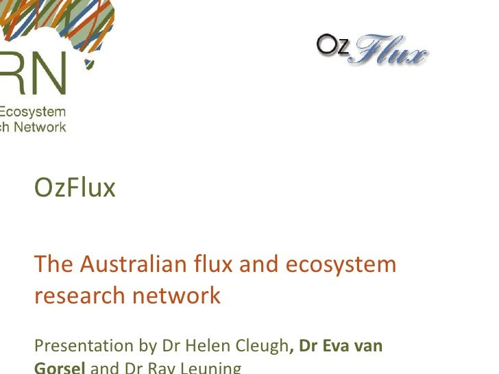 OzFlux<br />The Australian flux and ecosystem research network<br />Presentation by Dr Helen Cleugh, Dr Eva van Gorsel and...