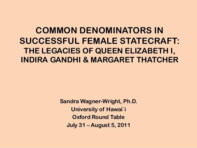 Common Denominators in Successful Female Statecraft: The Political Legacies of Queen Elizabeth I, Margaret Thatcher, & Indira Gandhi.