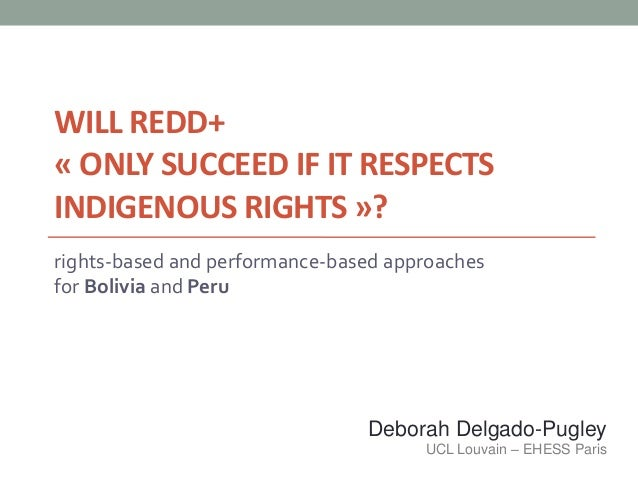 WILL REDD+« ONLY SUCCEED IF IT RESPECTSINDIGENOUS RIGHTS »?rights-based and performance-based approachesfor Bolivia and Pe...