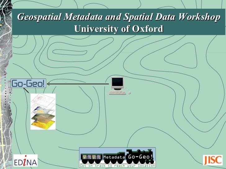 Oxford University Geospatial Metadata Workshop 20110415