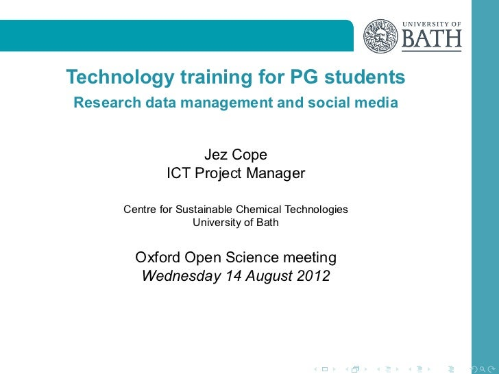 Technology training for PG studentsResearch data management and social media                   Jez Cope              ICT P...
