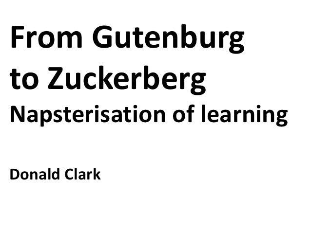 From Gutenburgto ZuckerbergNapsterisation of learningDonald Clark