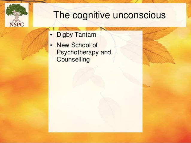 The cognitive unconscious • Digby Tantam • New School of Psychotherapy and Counselling