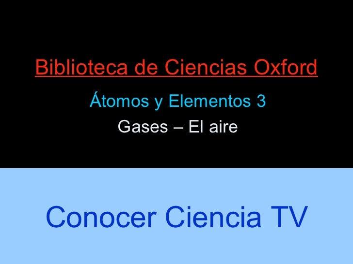 Biblioteca de Ciencias Oxford Átomos y Elementos 3 Gases – El aire Conocer Ciencia TV