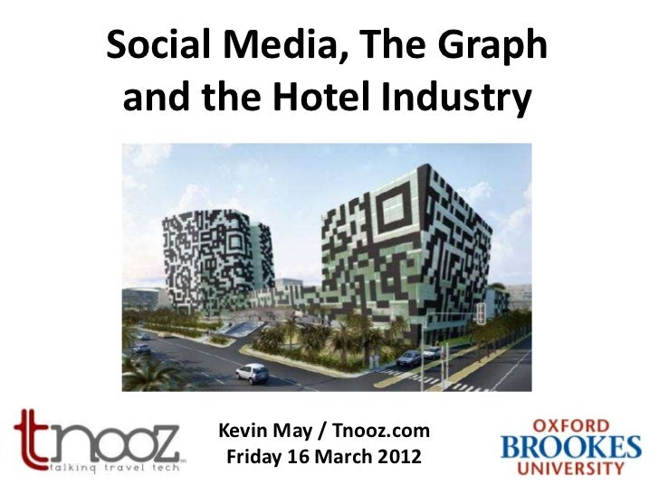 Social Media, The Graph and the Hotel Industry     Kevin May / Tnooz.com      Friday 16 March 2012