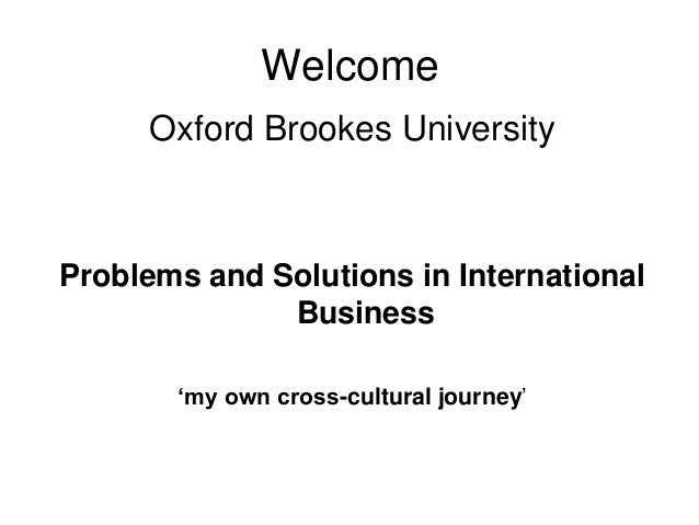 Welcome     Oxford Brookes UniversityProblems and Solutions in International              Business       'my own cross-cul...