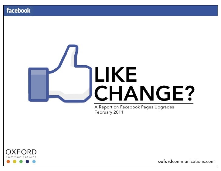 LIKECHANGE?A Report on Facebook Pages UpgradesFebruary 2011                            oxfordcommunications.com