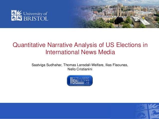 Quantitative Narrative Analysis of US Elections inInternational News MediaSaatviga Sudhahar, Thomas Lansdall-Welfare, Ilia...