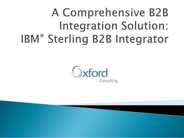 A Comprehensive B2B Integration Solution: IBM® Sterling B2B Integrator