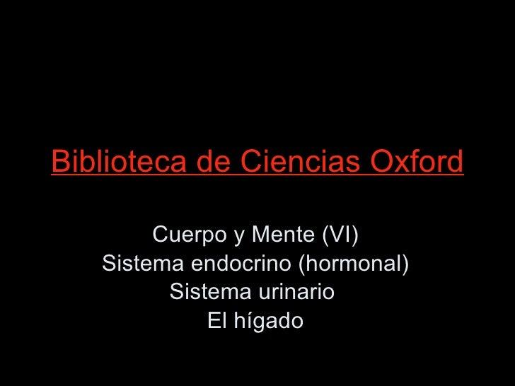 Biblioteca de Ciencias Oxford Cuerpo y Mente (VI) Sistema endocrino (hormonal) Sistema urinario  El hígado