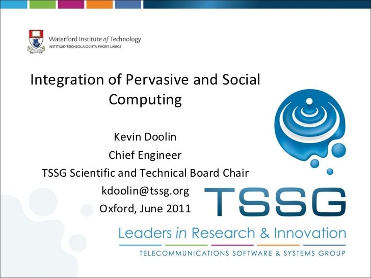 Integration of Pervasive and Social Computing Kevin Doolin Chief Engineer TSSG Scientific and Technical Board Chair [email...