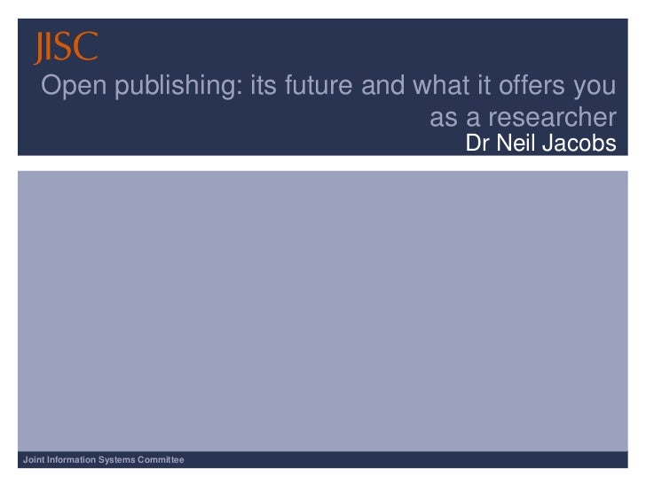Dr Neil Jacobs, JISC: Open publishing - its future and what it offers you as a researcher