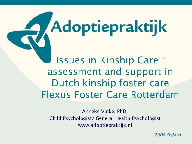 Issues in Kinship Care : assessment and support in  Dutch kinship foster careFlexus Foster Care Rotterdam               An...