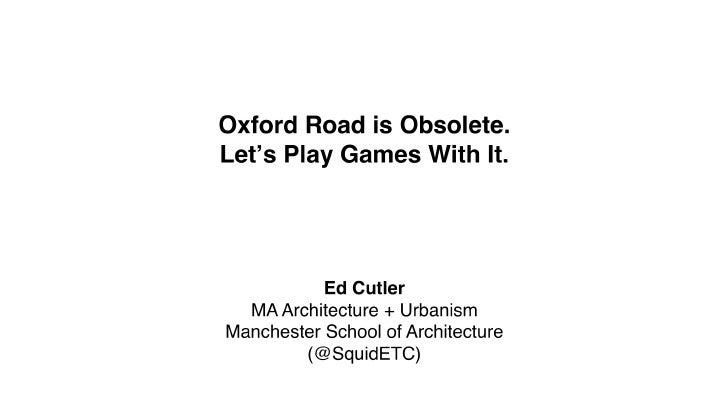 Oxford Road is Obsolete. Lets Play Games With It - Be2CampNW, 15/06/10