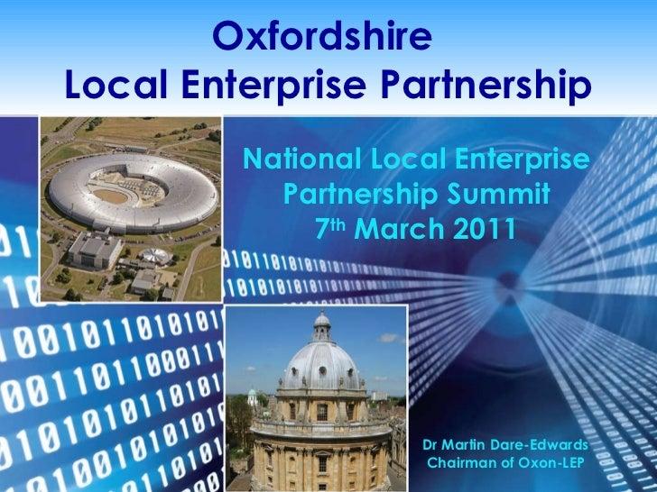 Oxfordshire  Local Enterprise Partnership National Local Enterprise Partnership Summit 7 th  March 2011 Dr Martin Dare-Edw...