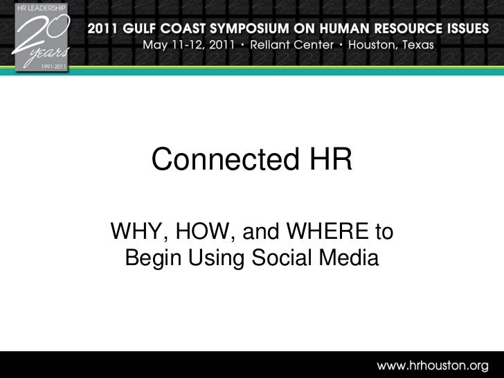 Connected HR<br />WHY, HOW, and WHERE to Begin Using Social Media   <br />