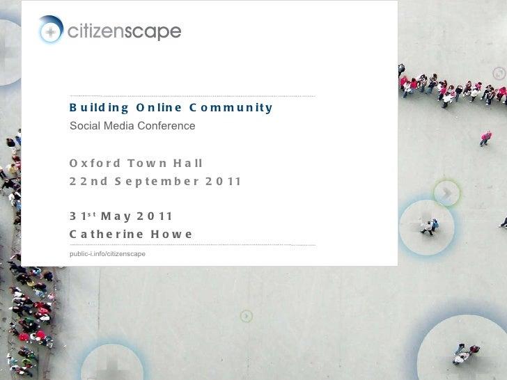 Building Online Community <ul><li>Social Media Conference </li></ul><ul><li>Oxford Town Hall </li></ul><ul><li>22nd Septem...