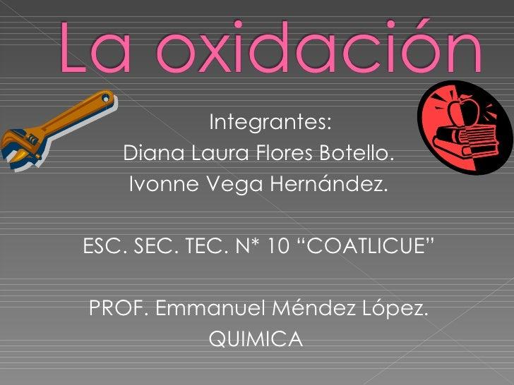<ul><li>Integrantes: </li></ul><ul><li>Diana Laura Flores Botello. </li></ul><ul><li>Ivonne Vega Hernández. </li></ul><ul>...
