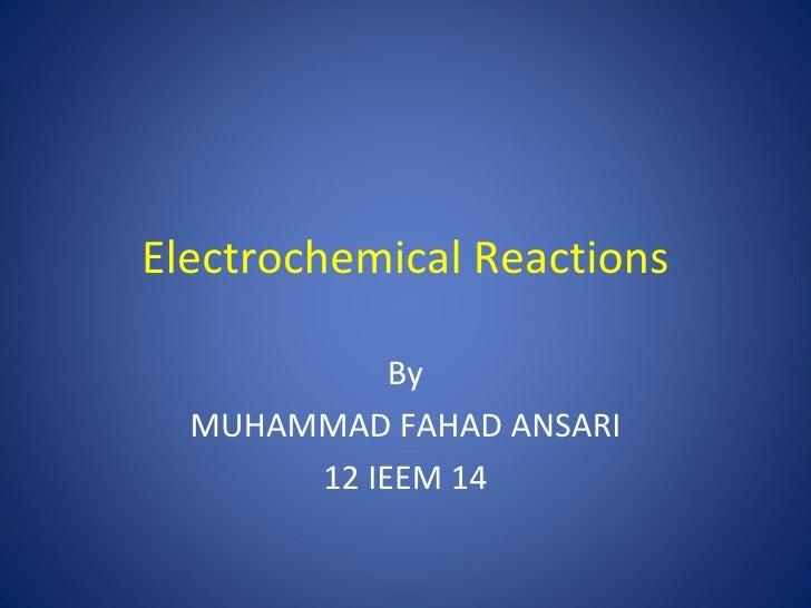 Electrochemical Reactions            By  MUHAMMAD FAHAD ANSARI       12 IEEM 14