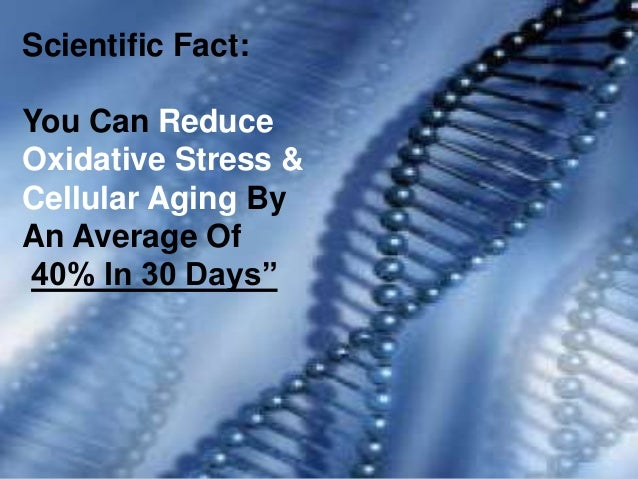 Scientific Fact:You Can ReduceOxidative Stress &Cellular Aging ByAn Average Of40% In 30 Days""