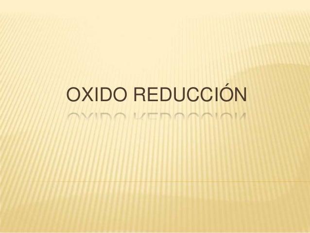 OXIDO REDUCCIÓN