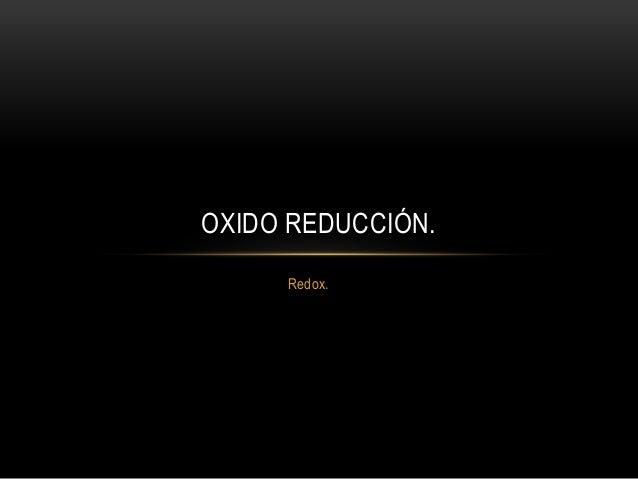Redox. OXIDO REDUCCIÓN.